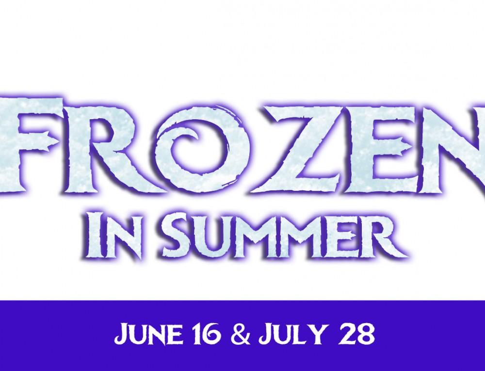 Frozen in Summer! June 16 & July 28