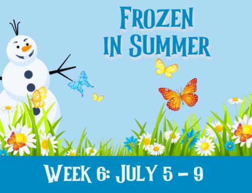 Week 6 Frozen in Summer: July 5-9